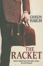 The Racket : How Abortion Became Legal in Australia - Gideon Haigh