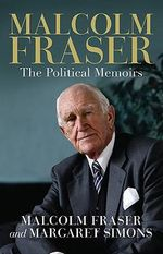 Malcolm Fraser : The Political Memoirs :  The Political Memoirs - Malcolm Fraser