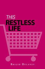 This Restless Life : Churning Through Love, Work and Play :  Churning Through Love, Work and Play - Brigid Delaney