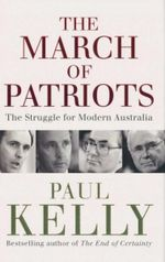 The March of Patriots : The Struggle for Modern Australia - Paul Kelly