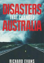 Disasters that Changed Australia - Richard Evans