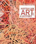 Australian Art : A History - Sasha Grishin