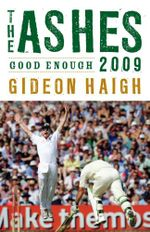 The Ashes 2009 :  Good Enough - Gideon Haigh