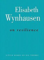 On Resilience : Little Books on Big Themes - Elisabeth Wynhausen