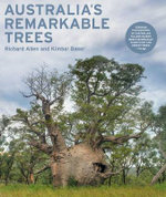 Australia's Remarkable Trees : Remarkable Trees that Shaped Australia - Richard Allen