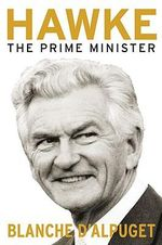 Hawke : The Prime Minister :  The Prime Minister - Blanche D'Alpuget