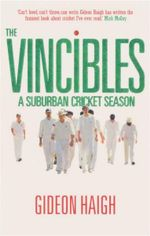 The Vincibles : A Suburban Cricket Season - Gideon Haigh