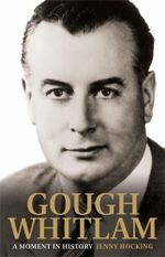Gough Whitlam : A Moment in History : Volume 1 - Jenny Hocking