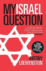 My Israel Question : Reframing The Israel/Palestine Conflict - Antony Loewenstein