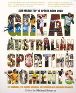 Great Australian Sporting Moments : The Headlines, the Record Breakers, the Triumphs and the Magic Moments - Michael Roberts