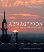 Armageddon : Two Men on an Anzac Trail - Paul Daley