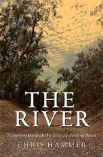 The River : A Journey Through The Murray-Darling :  A Journey Through The Murray-Darling - Chris Hammer