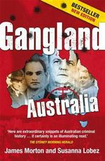 Gangland Australia : Colonial Criminals to the Carlton Crew - James Morton
