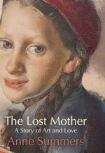 The Lost Mother : A Story of Art and Love - Anne Summers