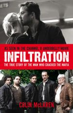 Infiltration : The True Story of the Man Who Cracked the Mafia - Colin McLaren