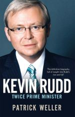 Kevin Rudd : The Making of a Prime Minister - Patrick Weller