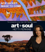 Art + Soul : The Companion to the Major ABC Television Series - Hetti Perkins