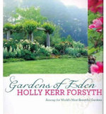 Gardens of Eden :  Among The World's Most Beautiful Gardens - Holly Kerr Forsyth