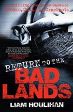Return to the Badlands : Twelve Enthralling True Crime Cases of Crooks, Cults and Crackpots - Liam Houlihan