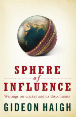 Sphere of Influence  :  Writings on Cricket and Its Discontents - Gideon Haigh