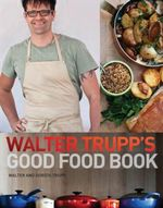 Trupps' Wholefood Kitchen : Eat Well, Live Well, Feel Great - Walter Trupp
