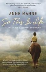So This is Life : Scenes from a Country Childhood - Anne Manne