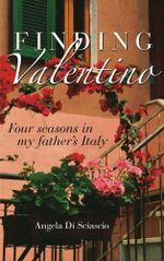 Finding Valentino  :  A Year in My Father's Italy - Angela Di Sciascio