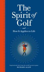 The Spirit of Golf and How it Applies to Life - Richard Allen