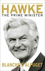 Hawke : The Prime Minister - Blanche d'Alpuget