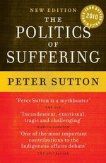 The Politics of Suffering : Indigenous Australia and the End of the Liberal Consensus - Peter Sutton