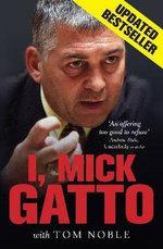 I, Mick Gatto - Mick Gatto