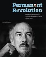 Permanent Revolution : Mike Brown And The Australian Avant-Garde 1953-1997 - Richard Haese