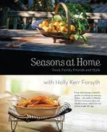 Seasons at Home : Food, Family, Friends and Style - Holly Kerr Forsyth