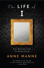 The Life of I : The New Culture of Narcissism - Anne Manne