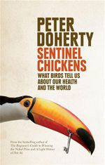 Sentinel Chickens : What Birds Tell Us About Our Health and the World - Peter (delete) Doherty