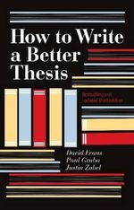 How to Write a Better Thesis  : 3rd Edition - Justin Zobel