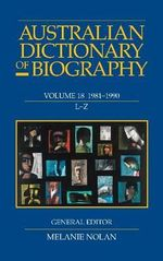 Australian Dictionary Of Biography : Volume 18 - Melanie Nolan (General Editor)