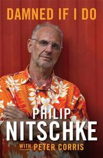 Damned If I Do : An Autobiography - Philip Nitschke