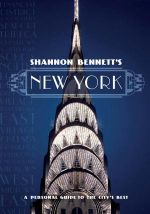 Shannon Bennett's New York : A Personal Guide to the City's Best - Shannon Bennett