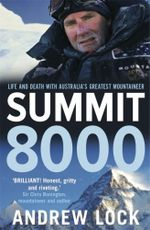 Summit 8000 Life and Death with Australia's Greatest Mountaineer - Andrew Lock