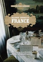 Shannon Bennett's France : A Personal Guide To Great Restaurants and Hotels in Regional France : Fully Revised and Updated  - Shannon Bennett