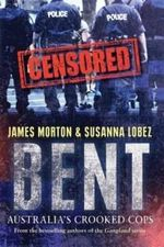 Bent : Australia's Crooked Cops - James Morton