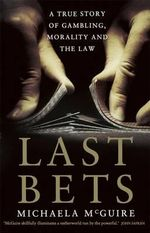 Last Bets : A true story of gambling, morality and the law - Michaela McGuire