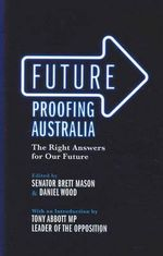 Future Proofing Australia : The Right Answers for Our Future