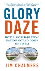 Glory Daze - Jim Chalmers