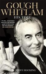 Gough Whitlam: Volume 2 : His Time - Jenny Hocking