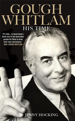 Gough Whitlam : His Time - Jenny Hocking