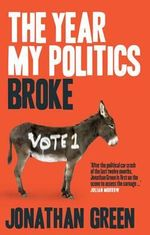 The Year My Politics Broke - Jonathan Green