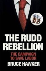 The Rudd Rebellion : The Campaign to Save Labor - Bruce Hawker