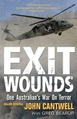 Exit Wounds : One Australian's War on Terror - John Cantwell
